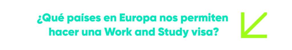 ¿Qué países en Europa nos permiten hacer una Work and Study visa?